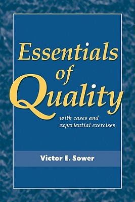 Essentials of Quality with Cases and Experiential Exercises By Sower, Victor E.